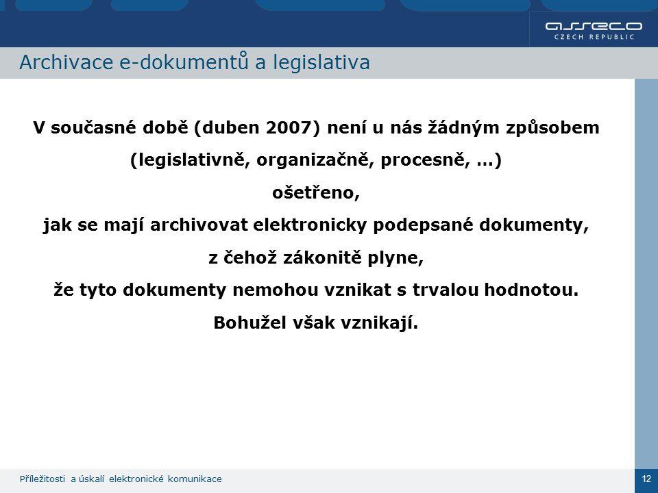 Příležitosti a úskalí elektronické komunikace 12 Archivace e-dokumentů a legislativa V současné době (duben 2007) není u nás žádným způsobem (legislat