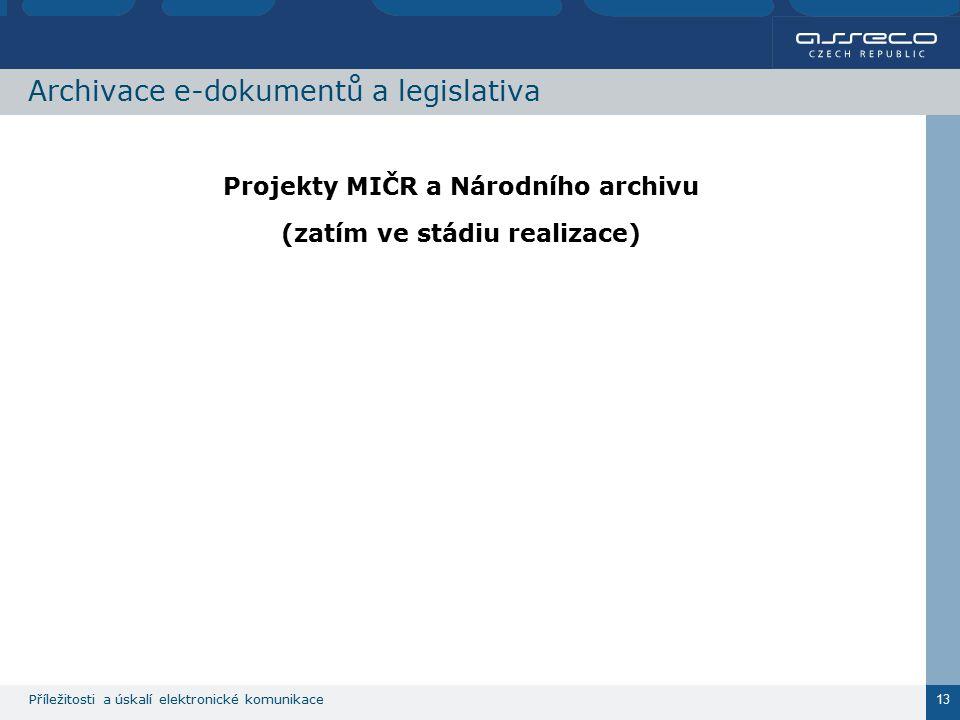 Příležitosti a úskalí elektronické komunikace 13 Archivace e-dokumentů a legislativa Projekty MIČR a Národního archivu (zatím ve stádiu realizace)