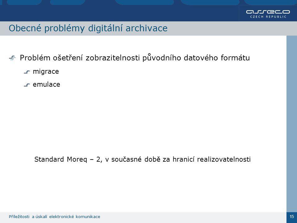 Příležitosti a úskalí elektronické komunikace 15 Obecné problémy digitální archivace Problém ošetření zobrazitelnosti původního datového formátu migra