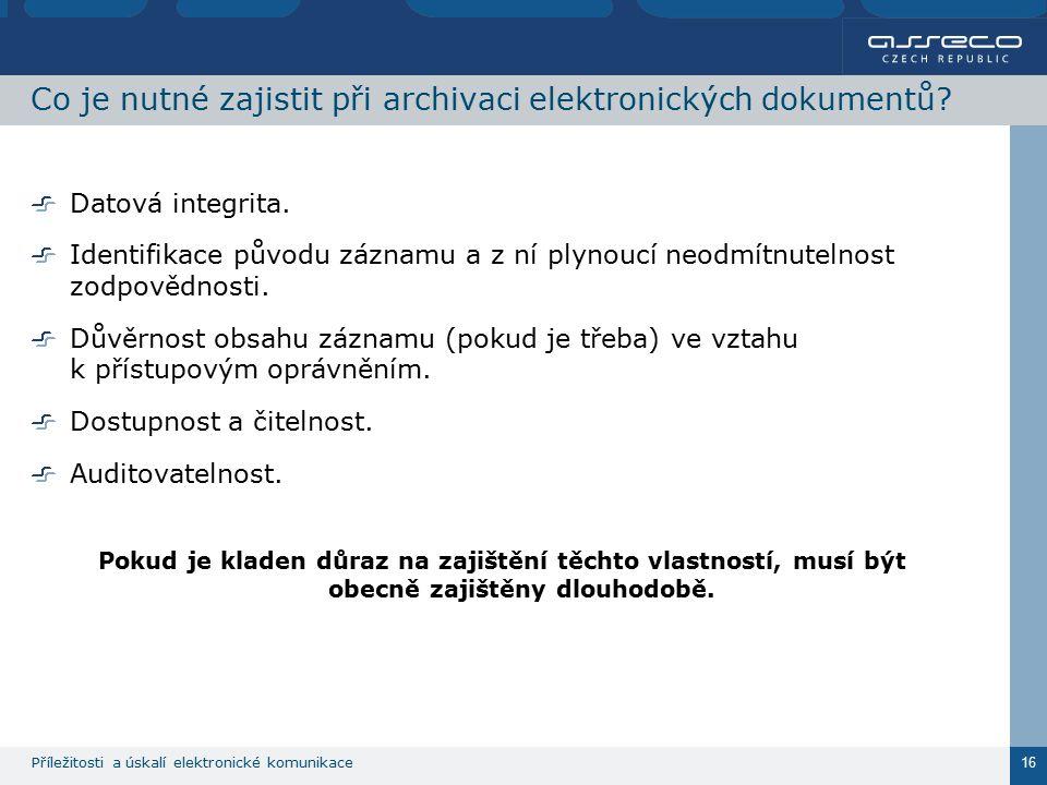 Příležitosti a úskalí elektronické komunikace 16 Co je nutné zajistit při archivaci elektronických dokumentů? Datová integrita. Identifikace původu zá