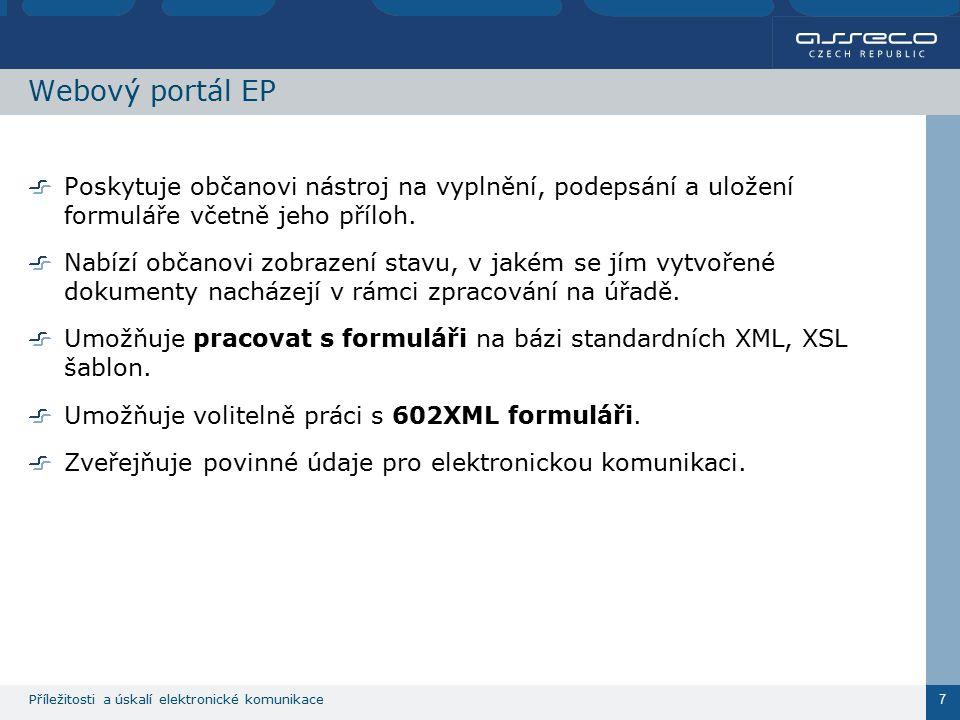 Příležitosti a úskalí elektronické komunikace 7 Webový portál EP Poskytuje občanovi nástroj na vyplnění, podepsání a uložení formuláře včetně jeho pří