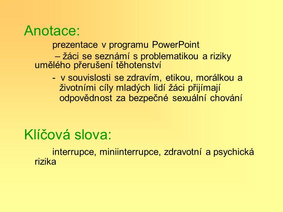 Anotace: prezentace v programu PowerPoint – žáci se seznámí s problematikou a riziky umělého přerušení těhotenství - v souvislosti se zdravím, etikou,