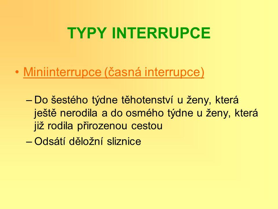 TYPY INTERRUPCE Miniinterrupce (časná interrupce) –Do šestého týdne těhotenství u ženy, která ještě nerodila a do osmého týdne u ženy, která již rodil