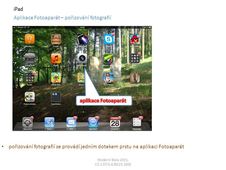 Moderní škola 2011, CZ.1.07/1.4.00/21.1692 iPad Aplikace Fotoaparát – pořizování fotografií pořizování fotografie se provádí jedním dotekem prstu ikonky fotoaparátu a podržením pro zaostření