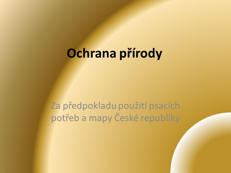 Ochrana přírody Za předpokladu použití psacích potřeb a mapy České republiky