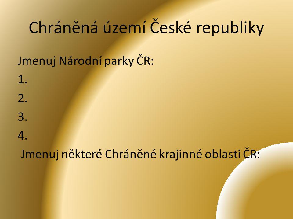 Chráněná území České republiky Jmenuj Národní parky ČR: 1.