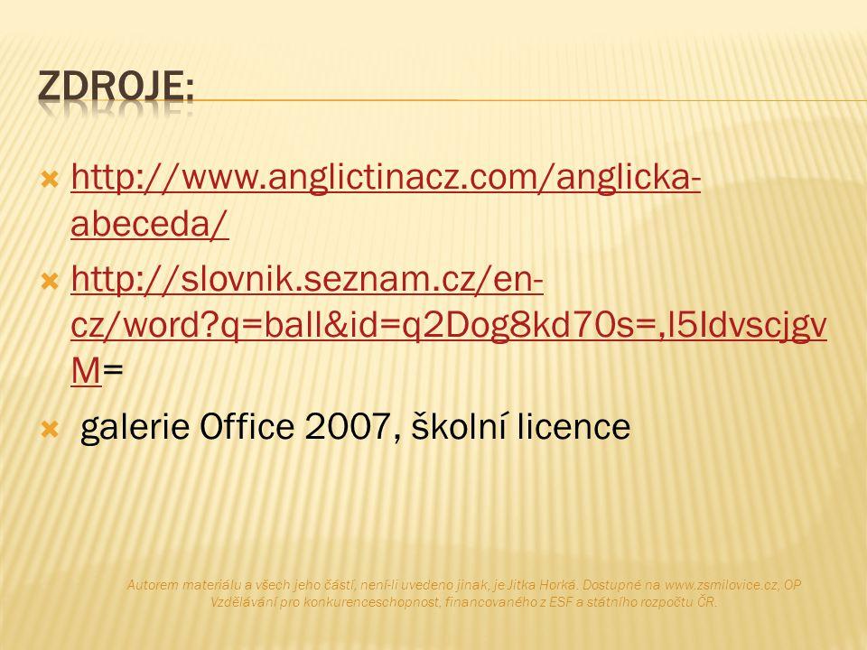  http://www.anglictinacz.com/anglicka- abeceda/ http://www.anglictinacz.com/anglicka- abeceda/  http://slovnik.seznam.cz/en- cz/word?q=ball&id=q2Dog