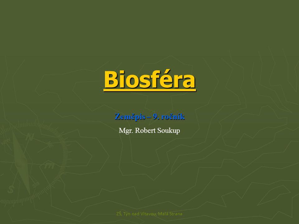 Biosféra Zeměpis – 9. ročník Mgr. Robert Soukup ZŠ, Týn nad Vltavou, Malá Strana