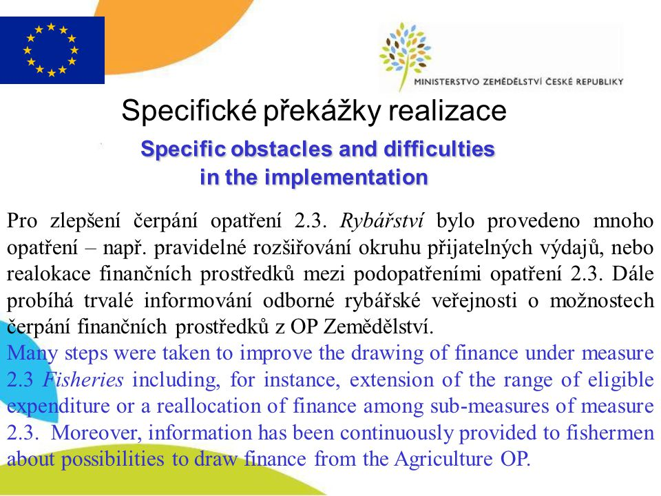 Specific obstacles and difficulties in the implementation Specifické překážky realizace Specific obstacles and difficulties in the implementation Pro zlepšení čerpání opatření 2.3.