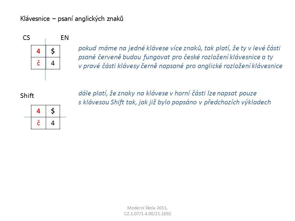 pokud máme na jedné klávese více znaků, tak platí, že ty v levé části psané červeně budou fungovat pro české rozložení klávesnice a ty v pravé části klávesy černě napsané pro anglické rozložení klávesnice Klávesnice – psaní anglických znaků 4$ č4 CSEN dále platí, že znaky na klávese v horní části lze napsat pouze s klávesou Shift tak, jak již bylo popsáno v předchozích výkladech 4$ č4 Shift