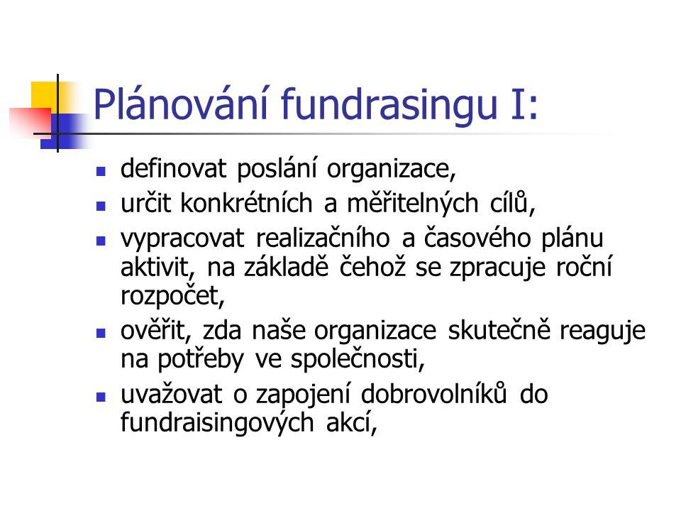 Plánování fundrasingu I: definovat poslání organizace, určit konkrétních a měřitelných cílů, vypracovat realizačního a časového plánu aktivit, na zákl