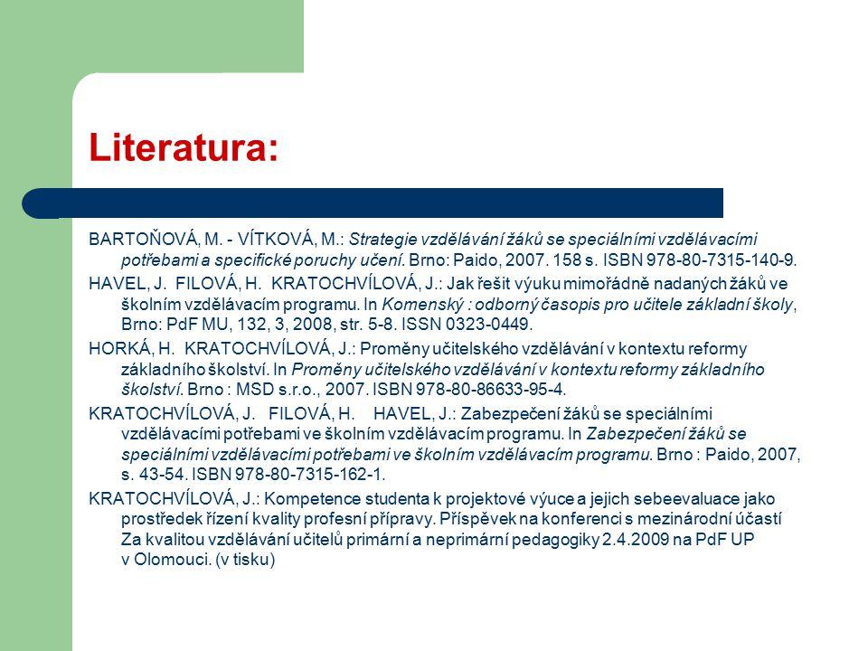 Literatura: BARTOŇOVÁ, M. - VÍTKOVÁ, M.: Strategie vzdělávání žáků se speciálními vzdělávacími potřebami a specifické poruchy učení. Brno: Paido, 2007