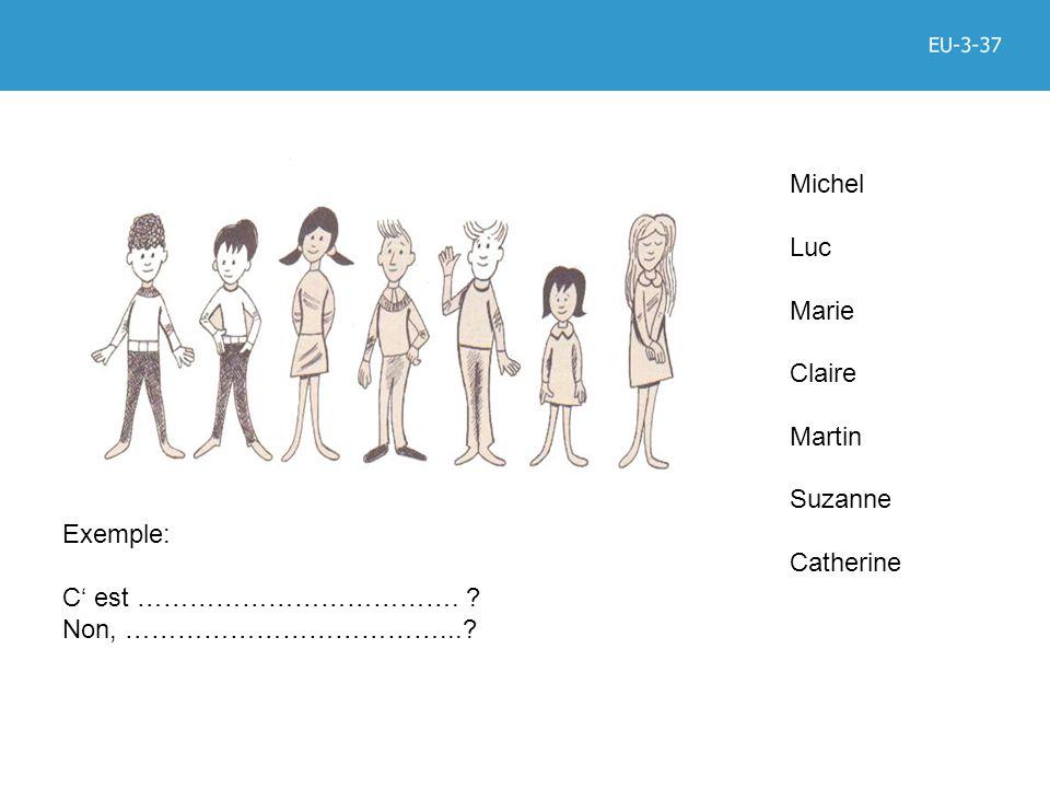 Michel Luc Marie Claire Martin Suzanne Catherine Exemple: C' est ……………………………….