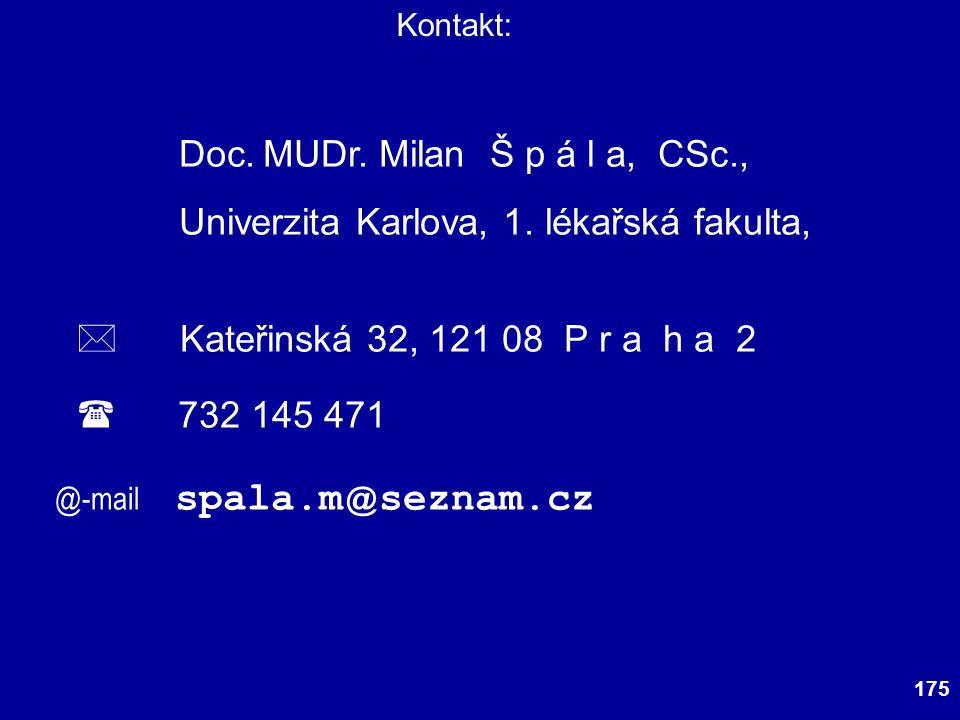 175 Kontakt: Doc. MUDr. Milan Š p á l a, CSc., Univerzita Karlova, 1.