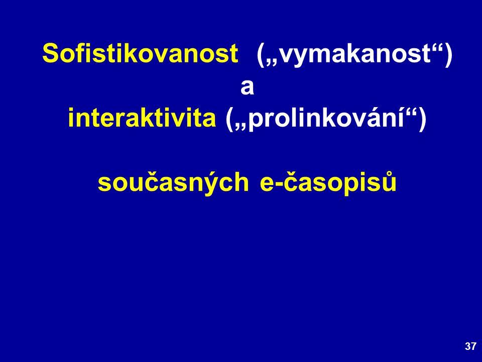 """37 Sofistikovanost (""""vymakanost ) a interaktivita (""""prolinkování ) současných e-časopisů"""