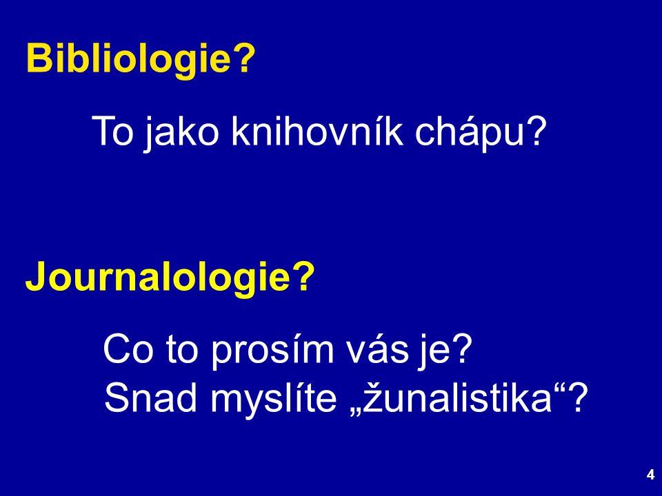 4 Bibliologie. To jako knihovník chápu. Journalologie.