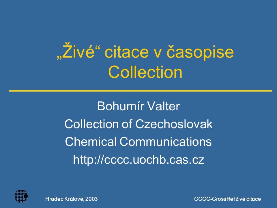 Hradec Králové, 2003CCCC-CrossRef živé citace projekt CrossRef  PILA Publishers International Linking Association  250 vydavatelů  8 563 časopisů  9,1 milionů článků