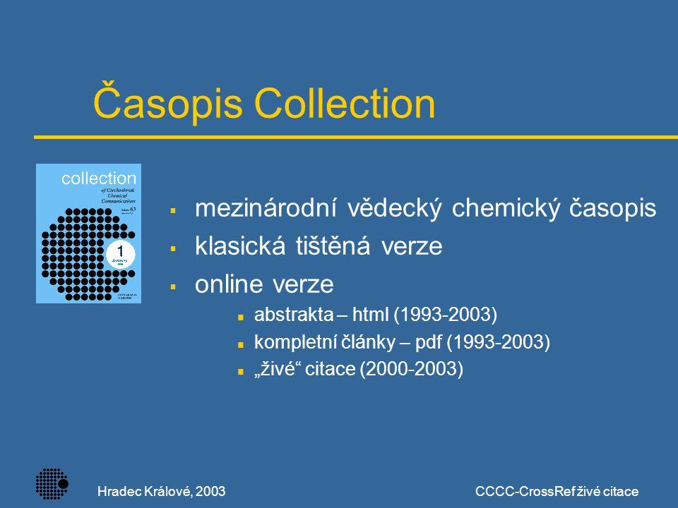 Hradec Králové, 2003CCCC-CrossRef živé citace Princip a výhody  propojení citací je založeno na DOI  umožňuje čtenáři navigaci v online časopisech přímo na úrovni článků  výrazně zvyšuje dostupnost článků