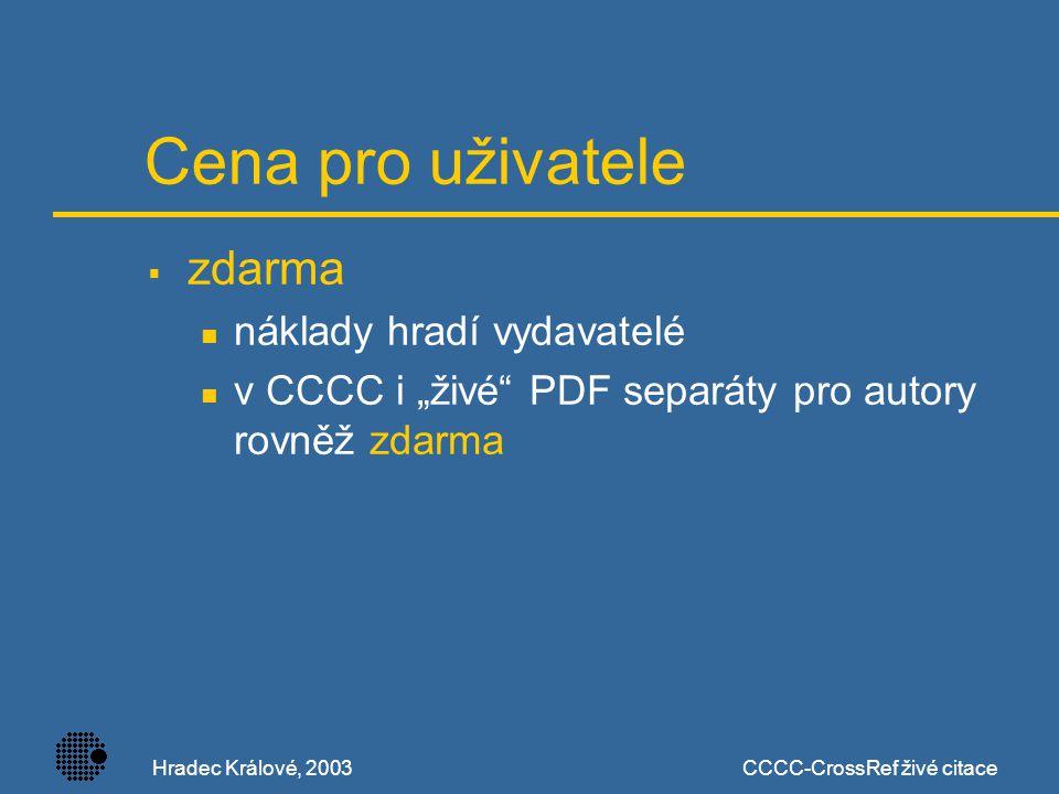 """Hradec Králové, 2003CCCC-CrossRef živé citace Cena pro uživatele  zdarma náklady hradí vydavatelé v CCCC i """"živé PDF separáty pro autory rovněž zdarma"""