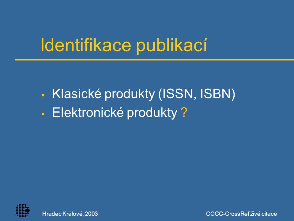 Hradec Králové, 2003CCCC-CrossRef živé citace Identifikace publikací  Klasické produkty (ISSN, ISBN)  Elektronické produkty