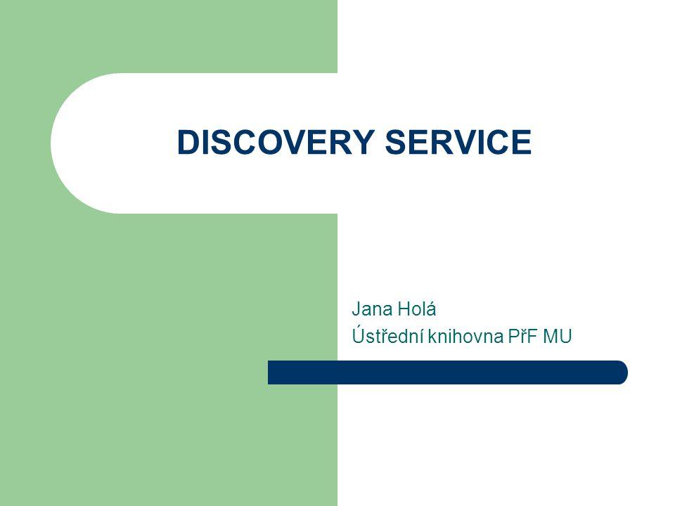 DISCOVERY SERVICE Jana Holá Ústřední knihovna PřF MU
