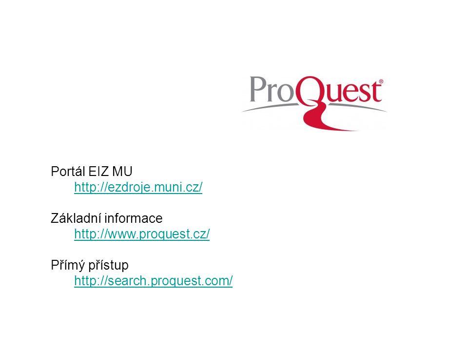 Portál EIZ MU http://ezdroje.muni.cz/ Základní informace http://www.proquest.cz/ Přímý přístup http://search.proquest.com/