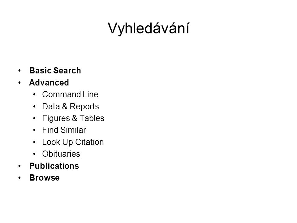 Vyhledávání Basic Search Advanced Command Line Data & Reports Figures & Tables Find Similar Look Up Citation Obituaries Publications Browse