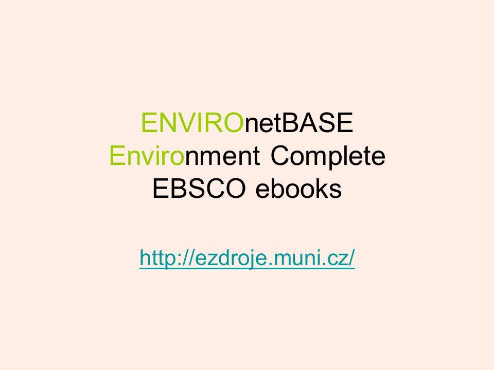 ENVIROnetBASE Environment Complete EBSCO ebooks http://ezdroje.muni.cz/