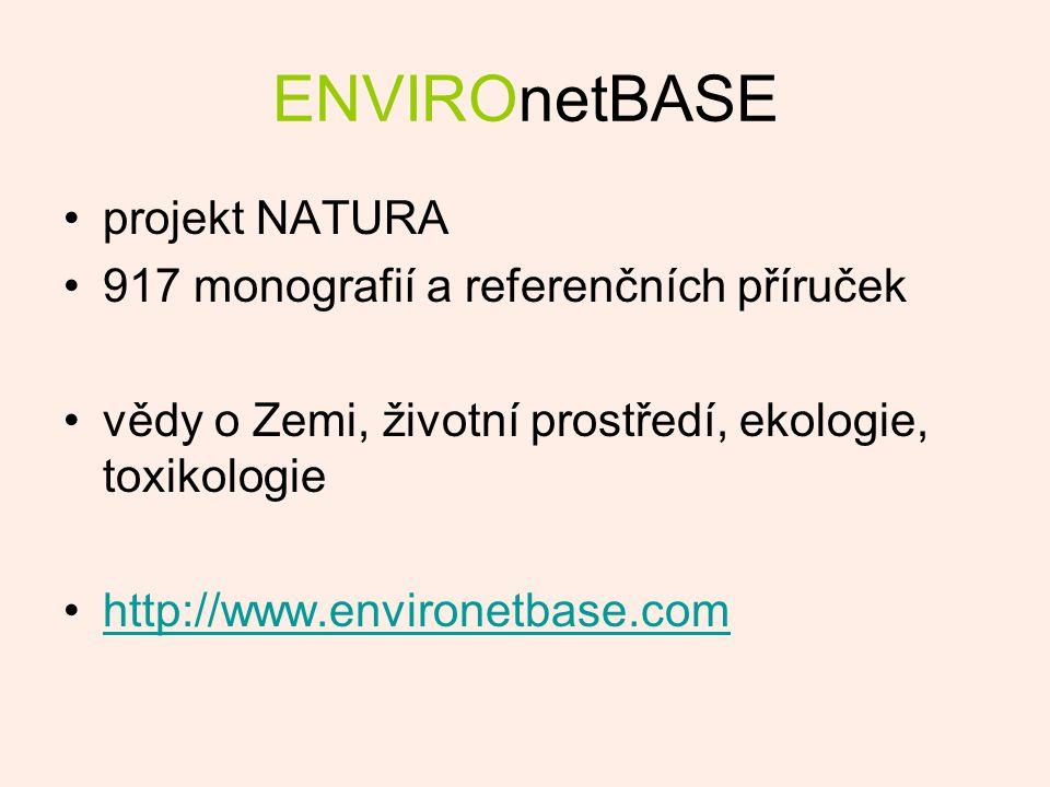 ENVIROnetBASE projekt NATURA 917 monografií a referenčních příruček vědy o Zemi, životní prostředí, ekologie, toxikologie http://www.environetbase.com
