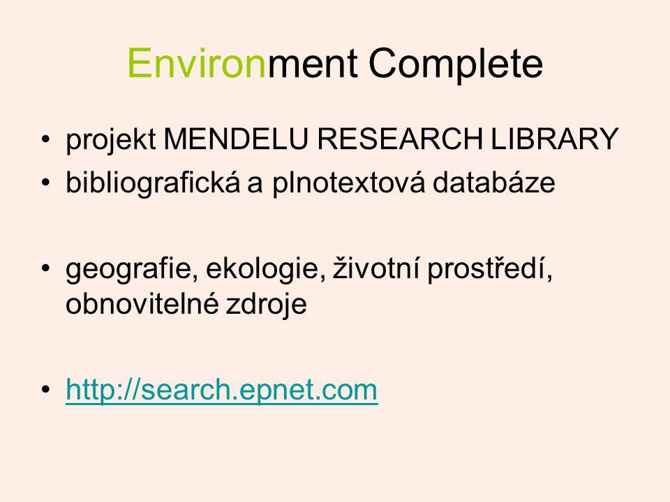 Environment Complete projekt MENDELU RESEARCH LIBRARY bibliografická a plnotextová databáze geografie, ekologie, životní prostředí, obnovitelné zdroje http://search.epnet.com