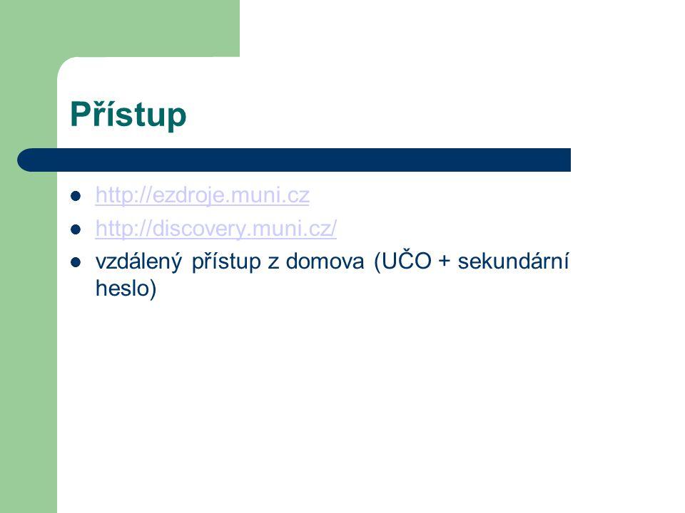 Přístup http://ezdroje.muni.cz http://discovery.muni.cz/ vzdálený přístup z domova (UČO + sekundární heslo)