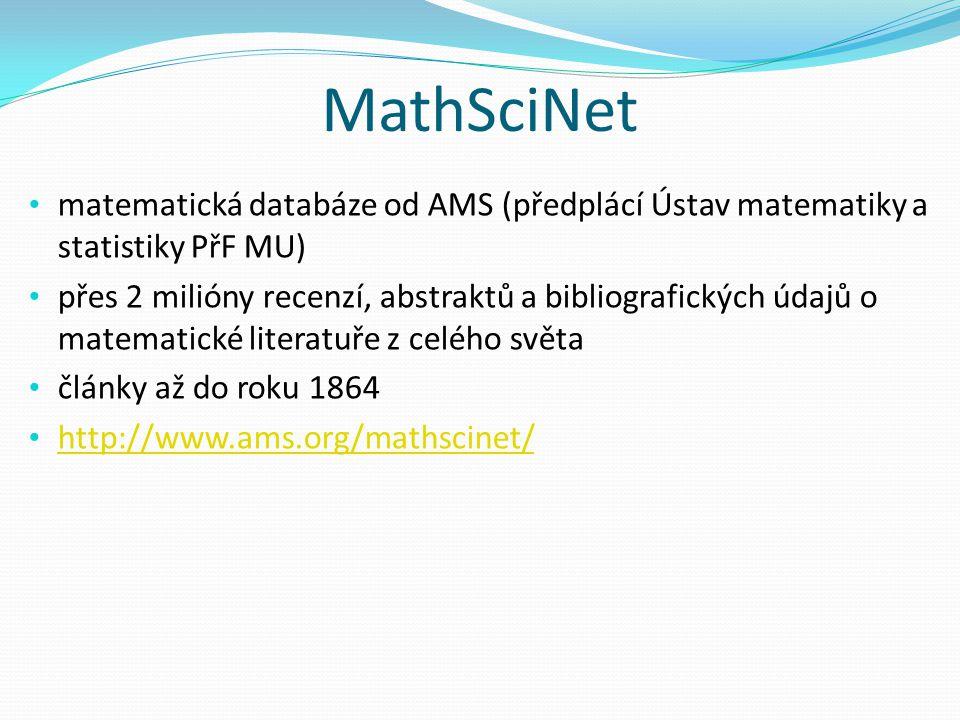 MathSciNet matematická databáze od AMS (předplácí Ústav matematiky a statistiky PřF MU) přes 2 milióny recenzí, abstraktů a bibliografických údajů o matematické literatuře z celého světa články až do roku 1864 http://www.ams.org/mathscinet/