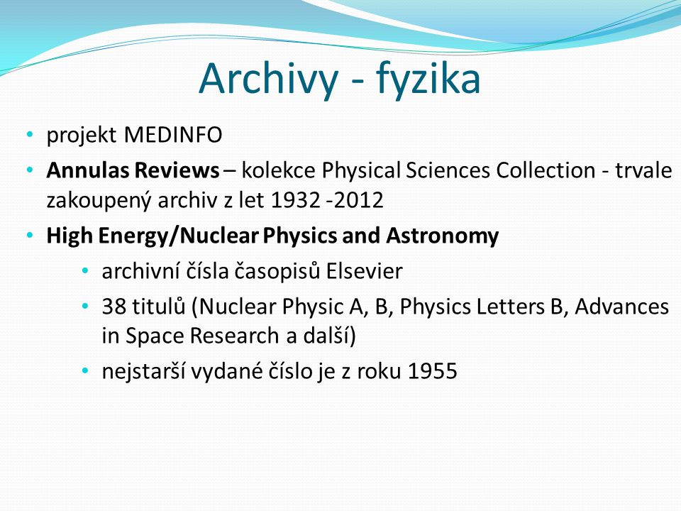 Archivy - fyzika projekt MEDINFO Annulas Reviews – kolekce Physical Sciences Collection - trvale zakoupený archiv z let 1932 -2012 High Energy/Nuclear