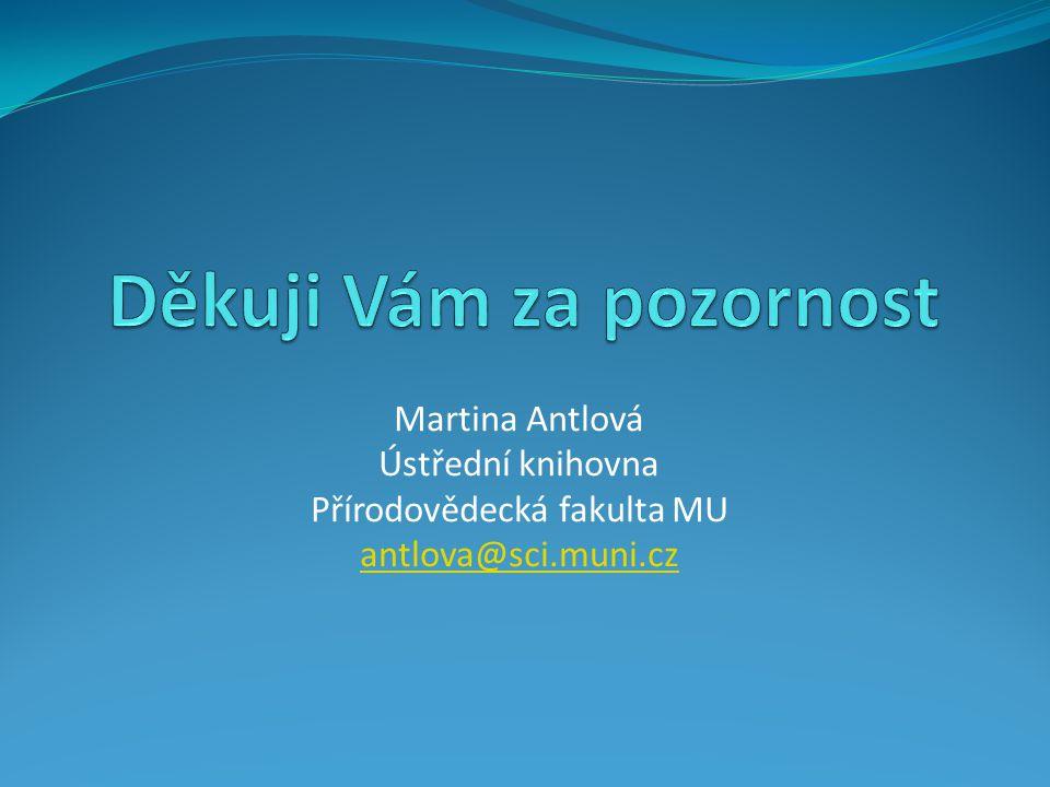 Martina Antlová Ústřední knihovna Přírodovědecká fakulta MU antlova@sci.muni.cz