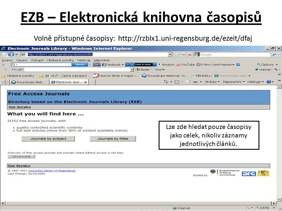 EZB – Elektronická knihovna časopisů Volně přístupné časopisy: http://rzblx1.uni-regensburg.de/ezeit/dfaj Lze zde hledat pouze časopisy jako celek, nikoliv záznamy jednotlivých článků.