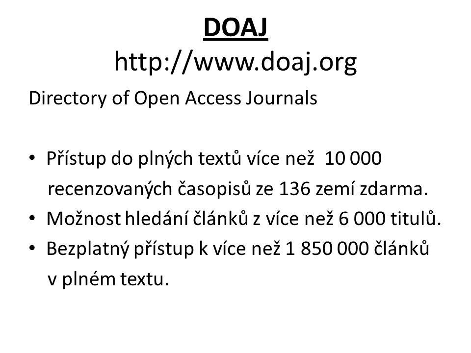 DOAJ http://www.doaj.org Directory of Open Access Journals Přístup do plných textů více než 10 000 recenzovaných časopisů ze 136 zemí zdarma.