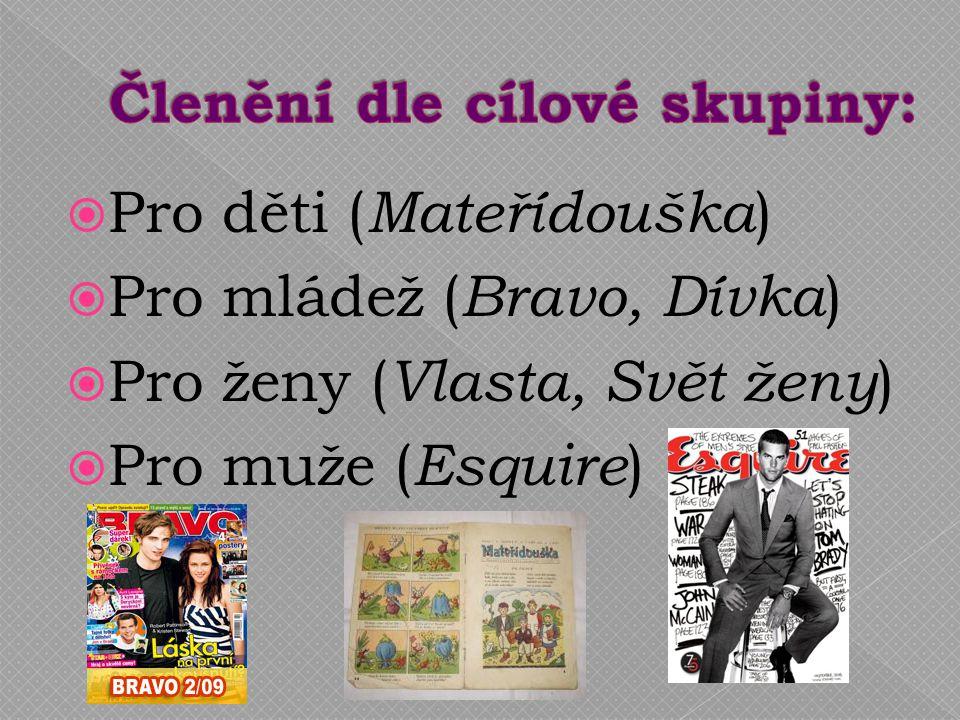  Pro děti ( Mateřídouška )  Pro mládež ( Bravo, Dívka )  Pro ženy ( Vlasta, Svět ženy )  Pro muže ( Esquire )