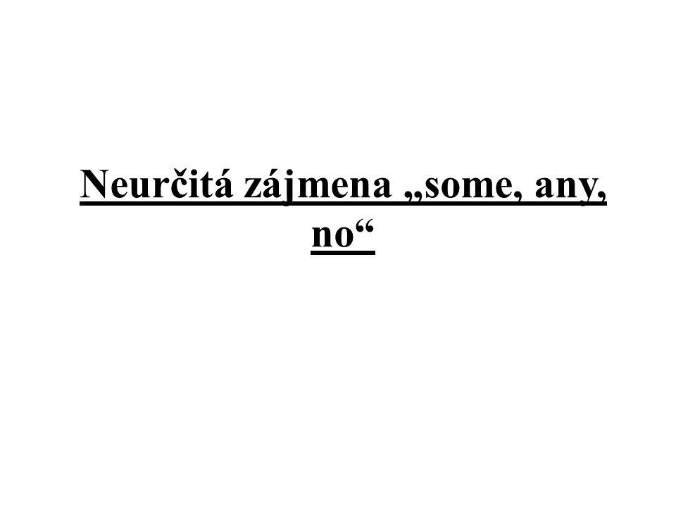 """Neurčitá zájmena """"some, any, no"""""""