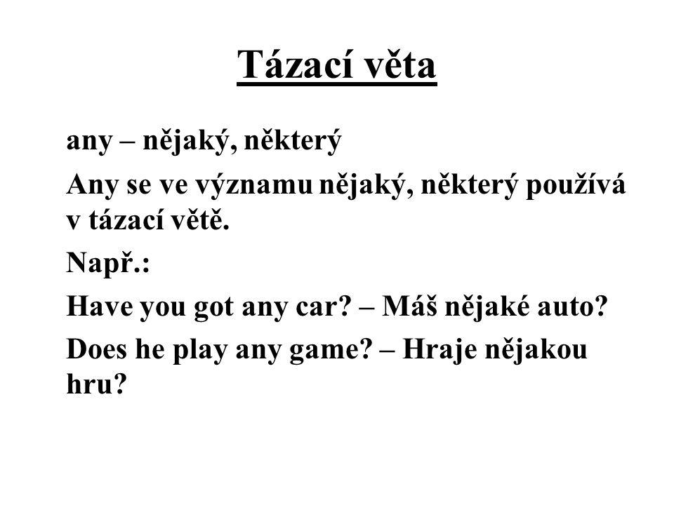 Tázací věta any – nějaký, některý Any se ve významu nějaký, některý používá v tázací větě. Např.: Have you got any car? – Máš nějaké auto? Does he pla