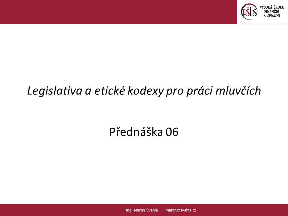 Legislativa a etické kodexy pro práci mluvčích Přednáška 06 1.1.