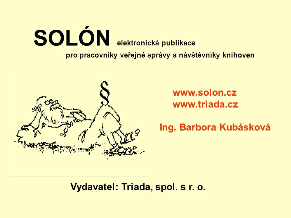 SOLÓN elektronická publikace pro pracovníky veřejné správy a návštěvníky knihoven Vydavatel: Triada, spol. s r. o. www.solon.cz www.triada.cz Ing. Bar