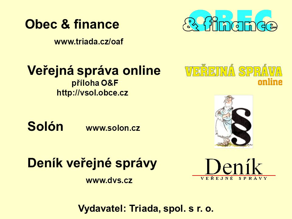 Deník veřejné správy www.dvs.cz Vydavatel: Triada, spol. s r. o. Obec & finance www.triada.cz/oaf Veřejná správa online příloha O&F http://vsol.obce.c