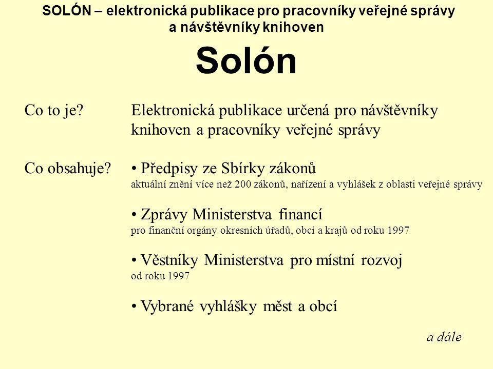 SOLÓN – elektronická publikace pro pracovníky veřejné správy a návštěvníky knihoven Solón Co to je?Elektronická publikace určená pro návštěvníky kniho