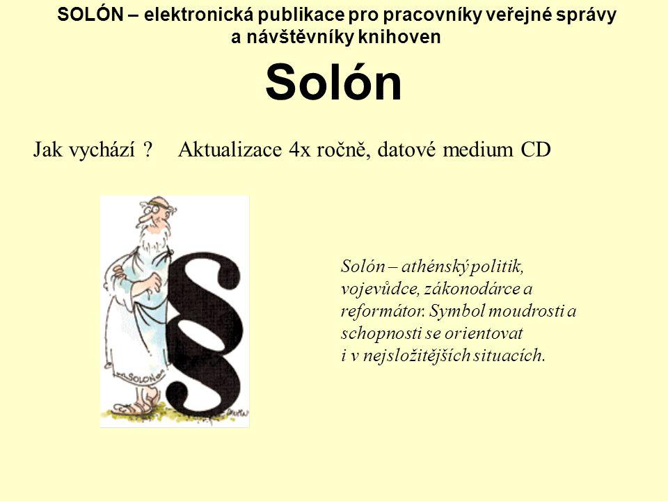 SOLÓN – elektronická publikace pro pracovníky veřejné správy a návštěvníky knihoven Solón Jak vychází ?Aktualizace 4x ročně, datové medium CD Solón –