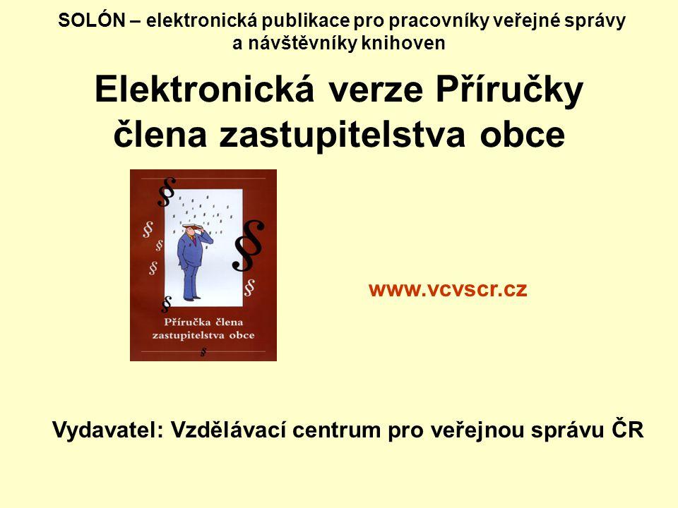 SOLÓN – elektronická publikace pro pracovníky veřejné správy a návštěvníky knihoven Elektronická verze Příručky člena zastupitelstva obce Vydavatel: V