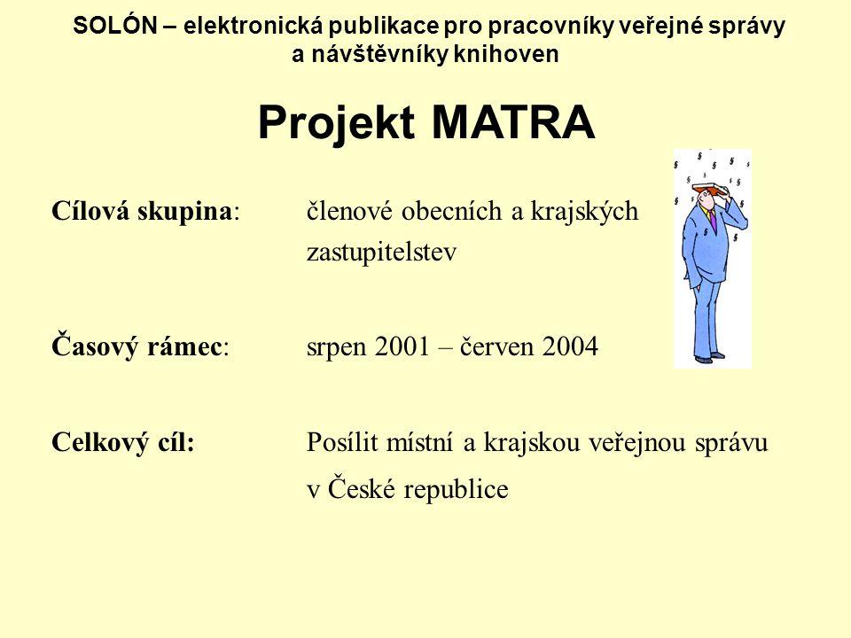 SOLÓN – elektronická publikace pro pracovníky veřejné správy a návštěvníky knihoven Projekt MATRA Cílová skupina: členové obecních a krajských zastupi