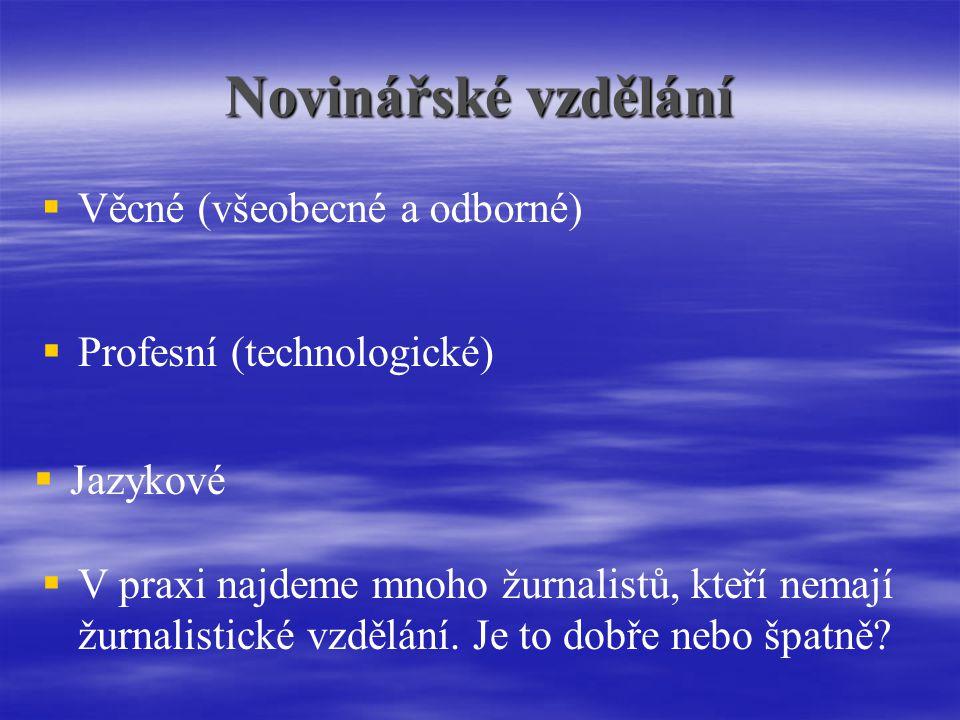 Novinářské vzdělání   Věcné (všeobecné a odborné)  Profesní (technologické)  Jazykové  V praxi najdeme mnoho žurnalistů, kteří nemají žurnalistické vzdělání.