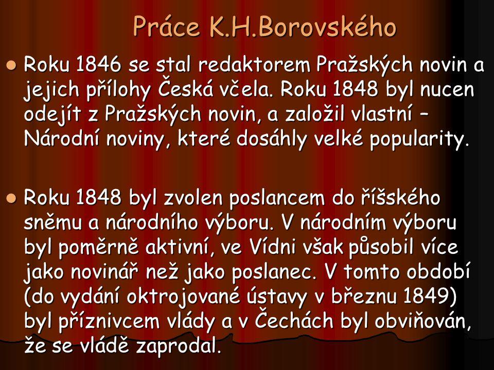 Práce K.H.Borovského Roku 1846 se stal redaktorem Pražských novin a jejich přílohy Česká včela. Roku 1848 byl nucen odejít z Pražských novin, a založi