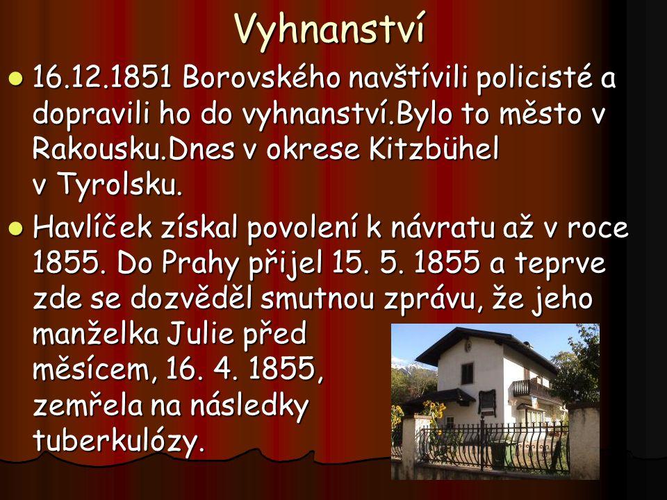 Vyhnanství 16.12.1851 Borovského navštívili policisté a dopravili ho do vyhnanství.Bylo to město v Rakousku.Dnes v okrese Kitzbühel v Tyrolsku. 16.12.