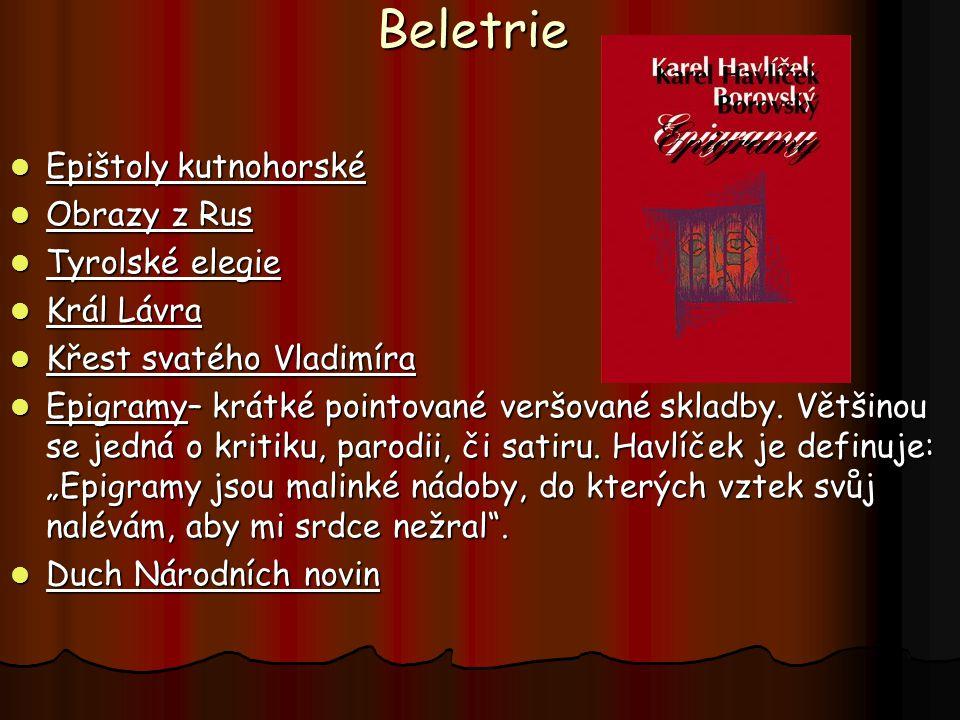 Beletrie Epištoly kutnohorské Epištoly kutnohorské Obrazy z Rus Obrazy z Rus Tyrolské elegie Tyrolské elegie Král Lávra Král Lávra Křest svatého Vladi